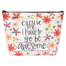 Excuse Me, I Have To Go Be Awesome Cosmetic Bag